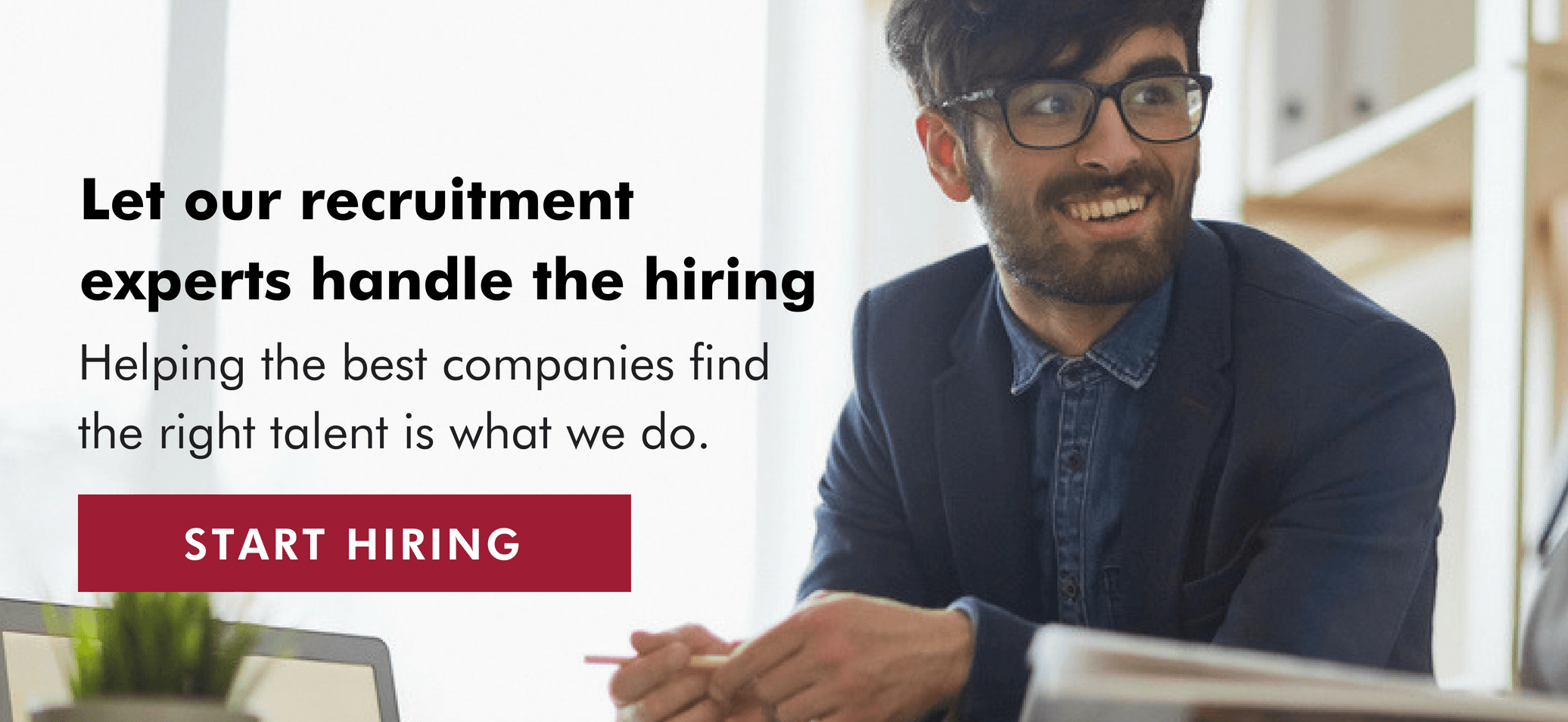 Let our experts handle the hiring - Start Hiring